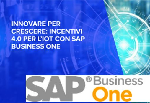 WEBINAR - INNOVARE PER CRESCERE: INCENTIVI 4.0 PER L'IOT CON SAP BUSINESS ONE
