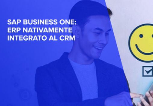 WEBINAR - SAP BUSINESS ONE: ERP NATIVAMENTE INTEGRATO AL CRM